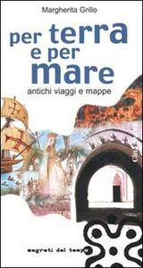 Foto Cover di Per terra e per mare. Antichi viaggi e mappe, Libro di Margherita Grillo, edito da Città Nuova