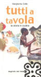 Libro Tutti a tavola. La storia in cucina Margherita Grillo