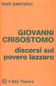 Foto Cover di Discorsi sul povero Lazzaro, Libro di Giovanni Crisostomo (san), edito da Città Nuova