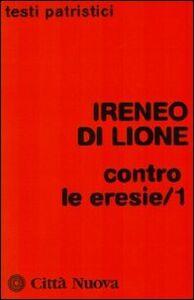 Libro Contro le eresie. Vol. 1 Ireneo di Lione (sant')