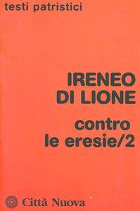 Libro Contro le eresie. Vol. 2 Ireneo di Lione (sant')
