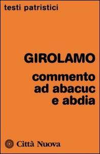 Libro Commenti ad Abacuc e Abadia Girolamo (san)