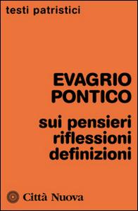 Libro Sui pensieri. Riflessioni. Definizioni Evagrio Pontico
