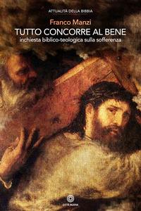 Tutto concorre al bene. Inchiesta biblico-teologica sulla sofferenza - Manzi Franco - wuz.it