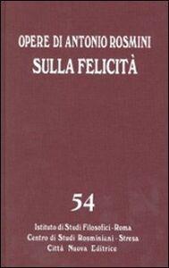 Libro Opere. Vol. 54: Sulla felicità. Saggi su Foscolo, Gioia, Romagnosi. Antonio Rosmini