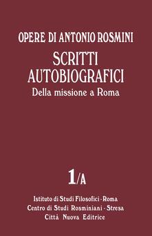 Opere. Vol. 1\A: Scritti autobiografici. Della missione a Roma. - Antonio Rosmini - copertina