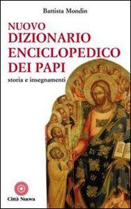 Foto Cover di Nuovo dizionario enciclopedico dei papi. Storia e insegnamenti, Libro di Battista Mondin, edito da Città Nuova
