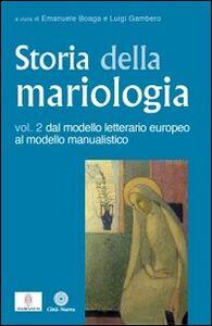 Libro Storia della mariologia. Vol. 2: Dal modello letterario europeo al modello manualistico.
