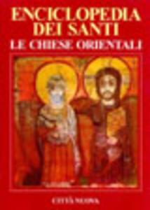 Libro Enciclopedia dei santi. Le Chiese orientali. Vol. 1: A-Gio.