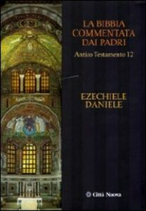 Foto Cover di La Bibbia commentata dai Padri. Antico Testamento. Vol. 12: Ezechiele, Daniele., Libro di  edito da Città Nuova