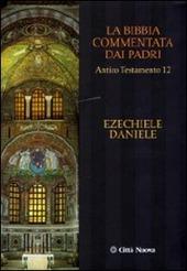 La Bibbia commentata dai Padri. Antico Testamento. Vol. 12: Ezechiele, Daniele.