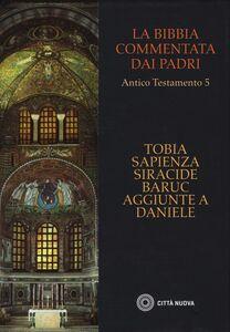 Libro La Bibbia commentata dai Padri. Antico Testamento. Vol. 5: Tobia, Sapienza, Siracide, Baruc, aggiunte a Daniele.