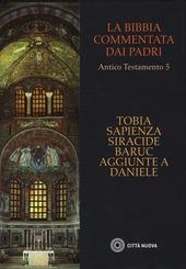 La Bibbia commentata dai Padri. Antico Testamento. Vol. 5: Tobia, Sapienza, Siracide, Baruc, aggiunte a Daniele.