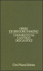 Libro Opere di Gregorio Magno. Vol. 8: Commento al Cantico dei cantici. Gregorio Magno (san)