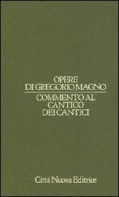 Opere di Gregorio Magno. Vol. 8: Commento al Cantico dei cantici.