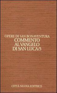 Libro Opere. Vol. 9\3: Commento al Vangelo di san Luca. Bonaventura (san)
