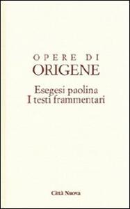 Opere di Origene. Vol. 14\4: Esegesi paolina. I testi frammentari.