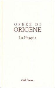 Foto Cover di Opere di Origene. Vol. 2: La Pasqua., Libro di Origene, edito da Città Nuova