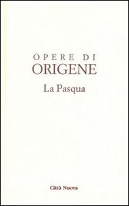 Libro Opere di Origene. Vol. 2: La Pasqua. Origene