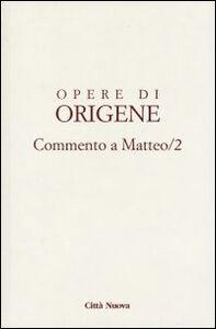 Foto Cover di Opere di Origene. Vol. 11\2: Commento a Matteo 2., Libro di Origene, edito da Città Nuova
