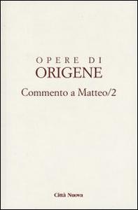 Libro Opere di Origene. Vol. 11\2: Commento a Matteo 2. Origene