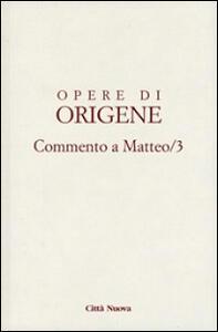 Opere di Origene. Vol. 11\3: Commento a Matteo 3.