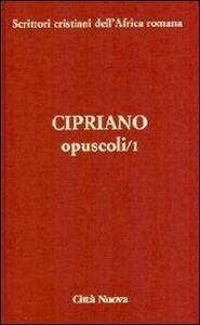 Foto Cover di Opuscoli. Vol. 1, Libro di Cipriano di Cartagine (san), edito da Città Nuova