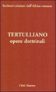 Foto Cover di Opere dottrinali. vol. 3/2 a, Libro di Quinto S. Tertulliano, edito da Città Nuova