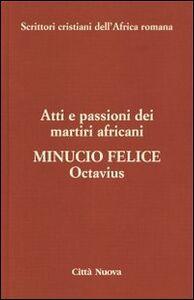 Libro Octavius. Atti e passioni dei martiri africani. Vol. 8 Felice M. Minucio