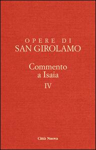 Libro Opere di Girolamo. Vol. 4: Commento a Isaia. Girolamo (san)