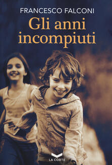 Gli anni incompiuti - Francesco Falconi - copertina