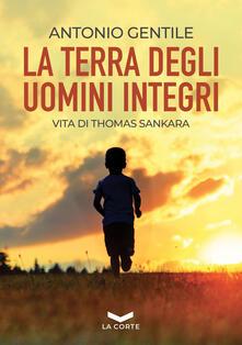 La terra degli uomini integri. Vita di Thomas Sankara - Antonio Gentile - copertina