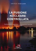 La fusione nucleare controllata. Confinamento magnetico Confinamento inerziale Fusione Fredda