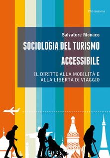 Sociologia del turismo accessibile. Il diritto alla mobilità e alla libertà di viaggio - Salvatore Monaco - copertina