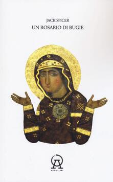 Festivalpatudocanario.es Un rosario di bugie: Ammonimenti-Un libro di musica-Quindici false proposizioni contro Dio. Testo inglese a fronte Image