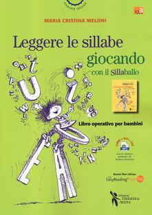 Leggere le sillabe giocando con il Sillaballo. Ediz. ad alta leggibilità. Con Contenuto digitale per download e accesso on line.pdf