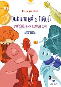 Dudumbà e firulì. L'orchestra eccola qui - Vincenzi Elisa - wuz.it