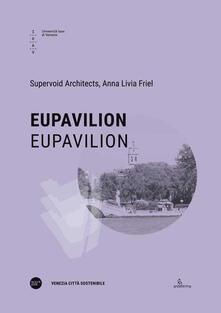 EUPavilion-EUPavilion. Ediz. bilingue - Benjamin Gallegos Gabilondo,Marco Provinciali,Anna Livia Friel - copertina