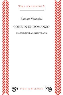Come in un romanzo. Viaggio nella libroterapia - Barbara Venturini - copertina
