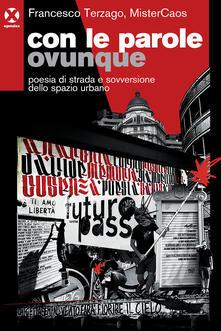 Con le parole ovunque. Poesia di strada e sovversione dello spazio urbano - Francesco Maria Terzago,MisterCaos - copertina