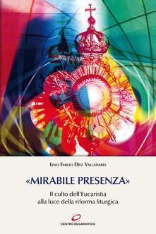 «Mirabile presenza». Il culto dell'Eucaristia alla luce della riforma liturgica - Lino E. Díez Valladares - copertina