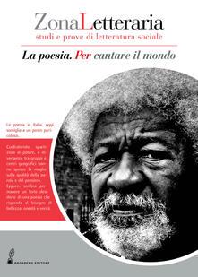 Zona letteraria. Studi e prove di letteratura sociale. Vol. 4: poesia. Per cantare il mondo., La. - copertina