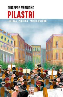 Pilastri. Cultura, politica, partecipazione - Giuseppe Verrigno - copertina