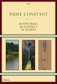 Di pipistrelli, di scimmie e di uomini - Bononi Francesca,Paule Constant - ebook
