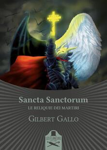 Sancta Sanctorum. Le reliquie dei Martiri - Gilbert Gallo - copertina