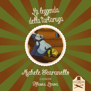 La leggenda della tartaruga. Ediz. illustrata - Michele Scaranello - Libro  - Les Flâneurs Edizioni - Madeleine | IBS