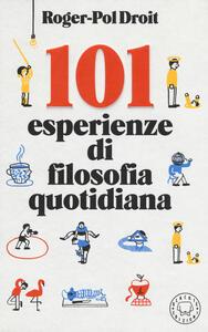 Libro 101 esperienze di filosofia quotidiana Roger-Pol Droit