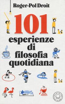 101 esperienze di filosofia quotidiana - Roger-Pol Droit - copertina