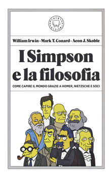 I Simpson e la filosofia. Come capire il mondo grazie a Homer, Nietzsche e soci - William Irwin,Mark T. Conard,Aeon J. Skoble - copertina