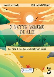 Antondemarirreguera.es I sette semini di Luz. Per l'ora di intelligenza emotiva in classe. Vol. 3 Image